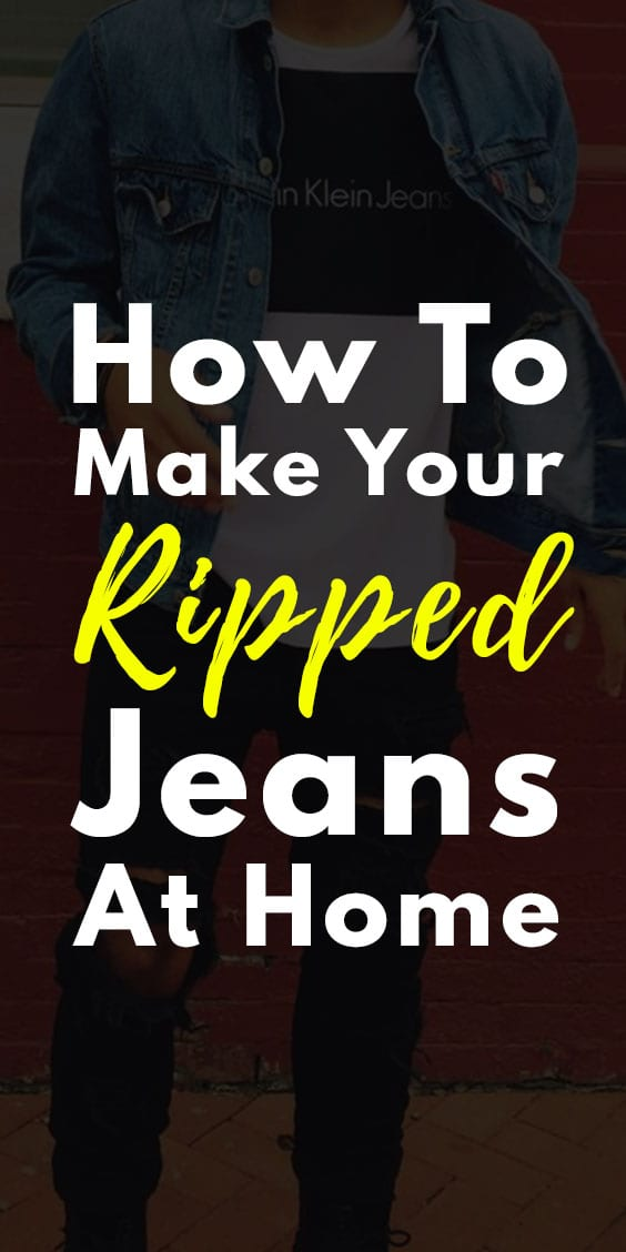 How To Make Your Ripped Jeans at Home