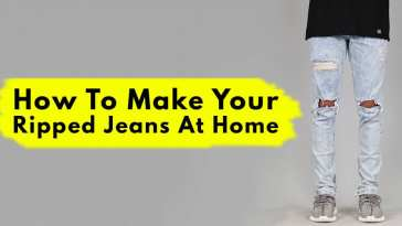 How to Make Your Ripped Jeans at Home Easily