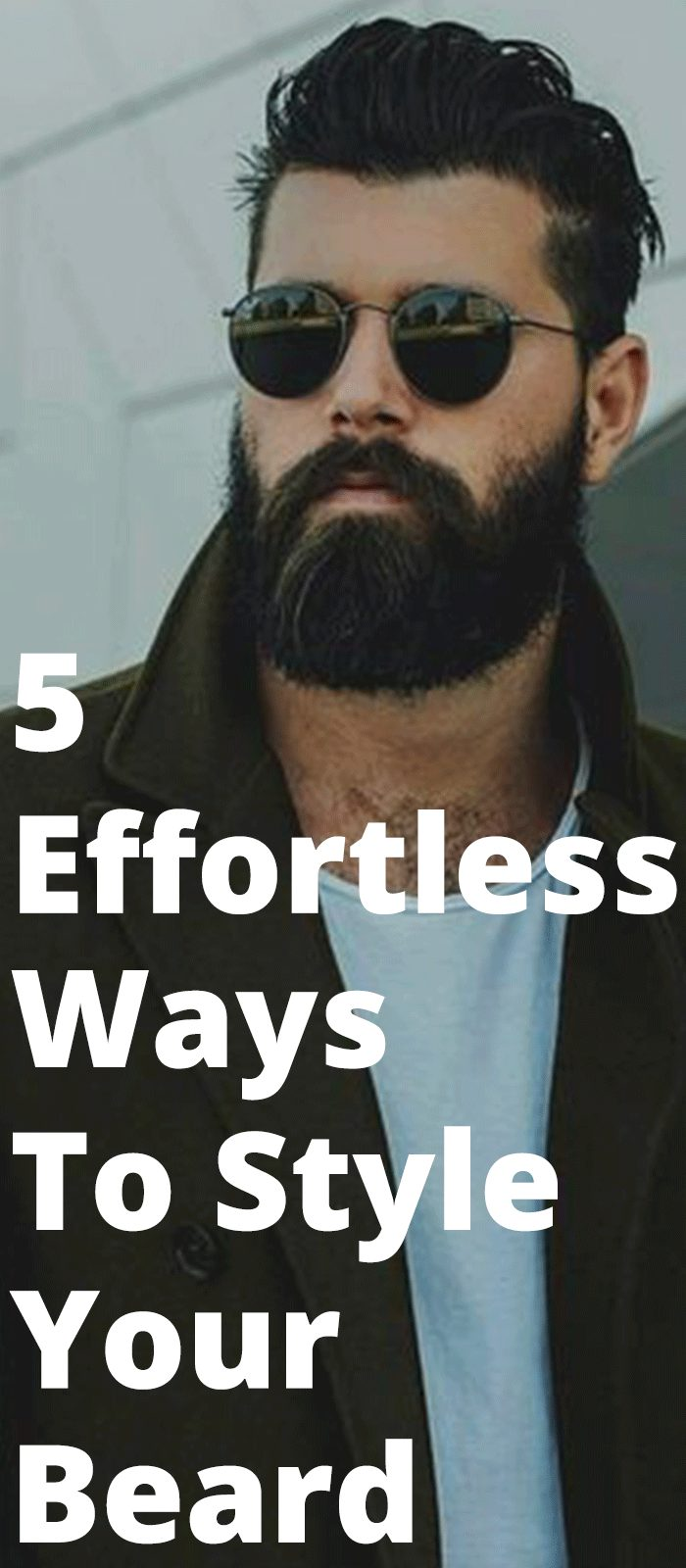5 Effortless Ways To Style Your Beard