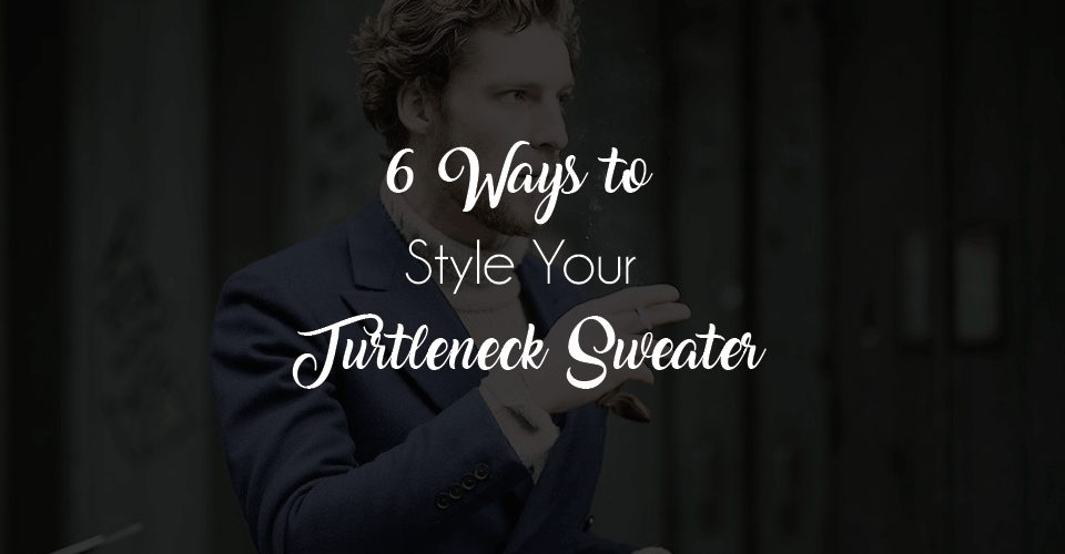 6 Ways to Style Your Turtleneck Sweater