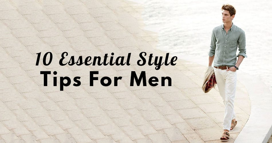 10 Essential Style Tips for Men