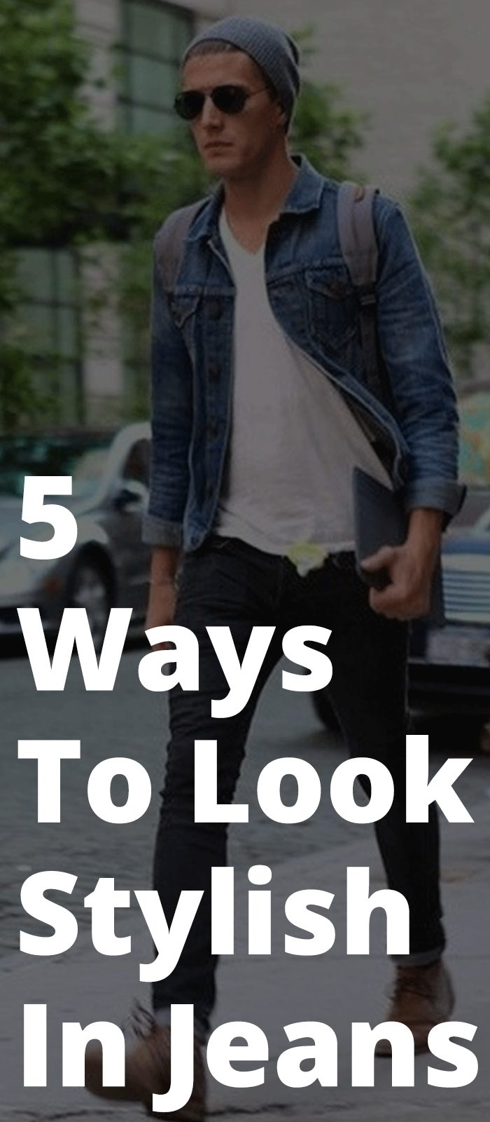 5 Ways To Look Stylish In Jeans