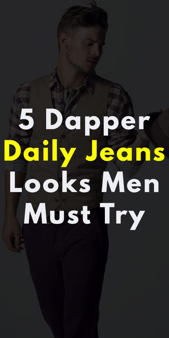 Dapper Daily Jeans Look