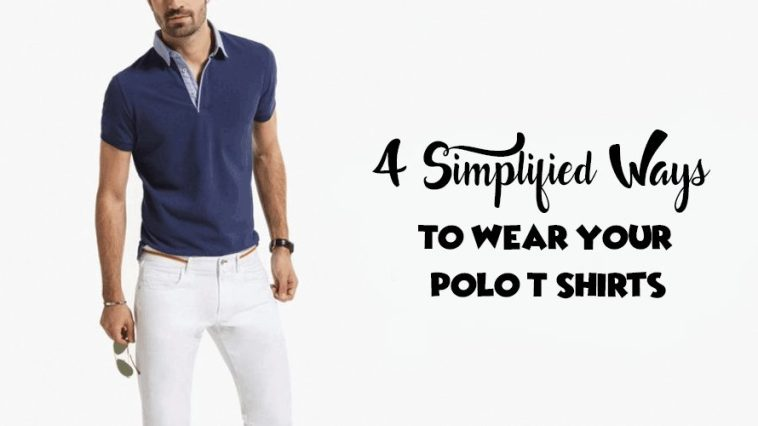 4 Simplified Ways To Wear Your Polo T-Shirts