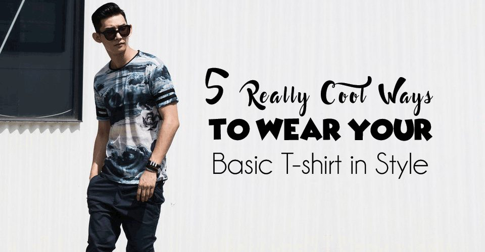 5 Really Cool Ways to Wear Your Basic T-shirt in Style!