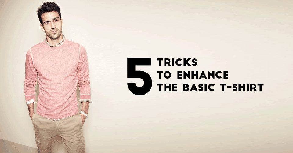 5 Tricks To Enhance The Basic T-shirt