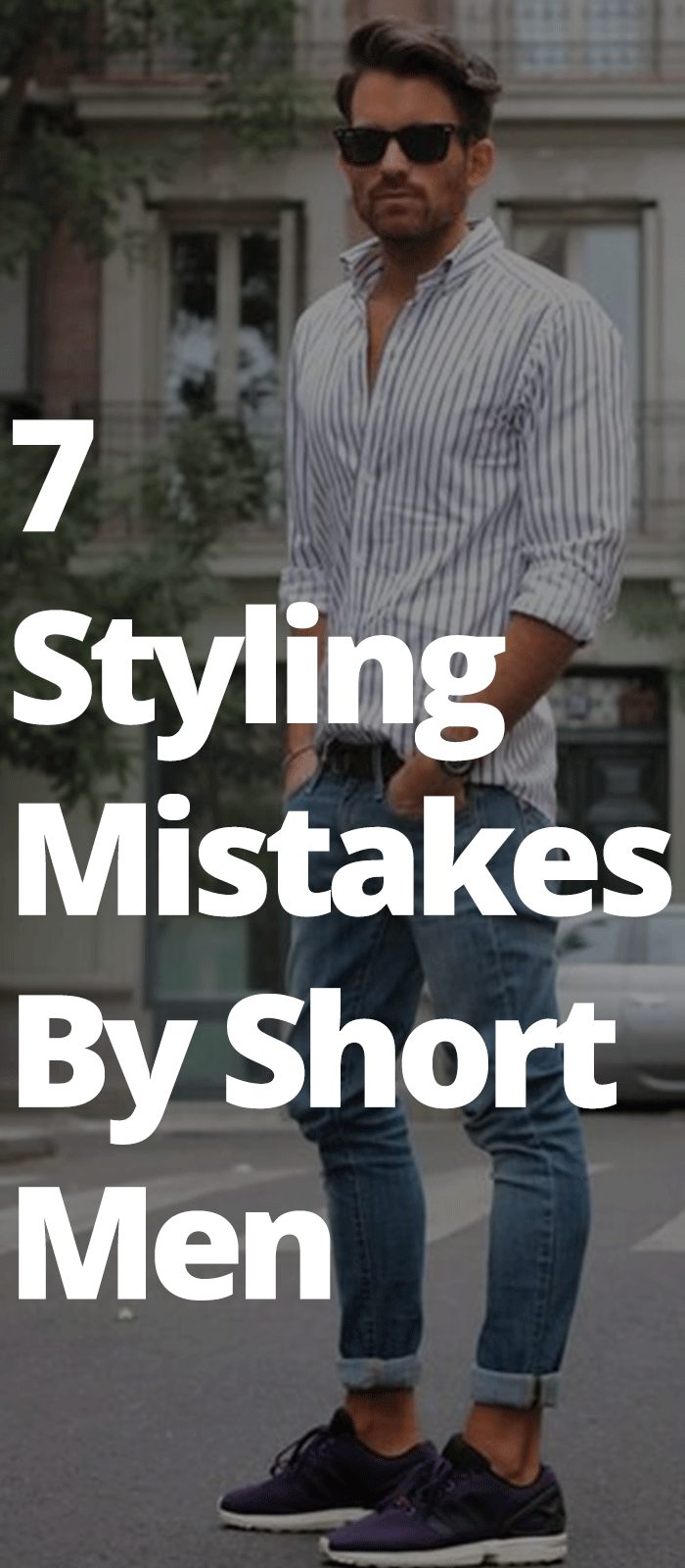 7 Styling Mistakes By Short Men