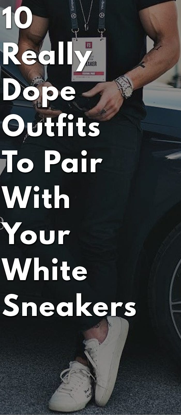 10-Really-Dope-Outfits-To-Pair-With-Your-White-Sneakers