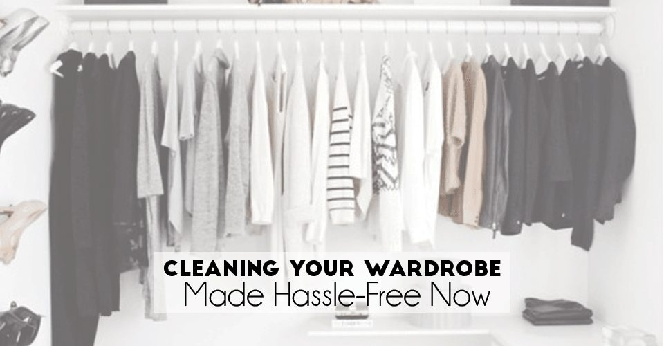 Cleaning Your Wardrobe Made Hassle-Free Now