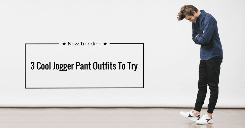 3 Cool Jogger Pant Outfits To Try 2017