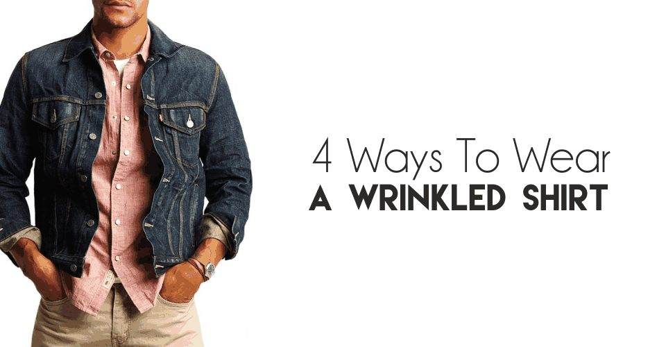 4 Ways To Wear A Wrinkled Shirt