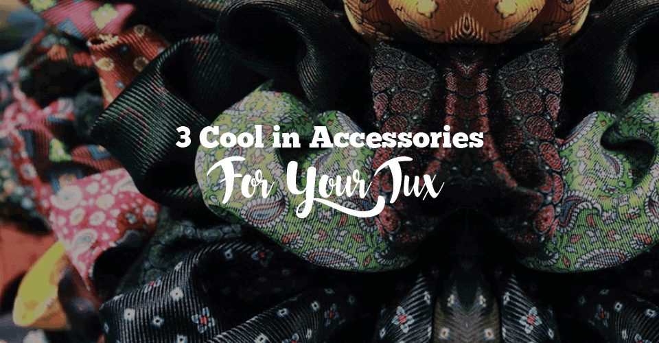 3 Cool in Accessories For Your Tux