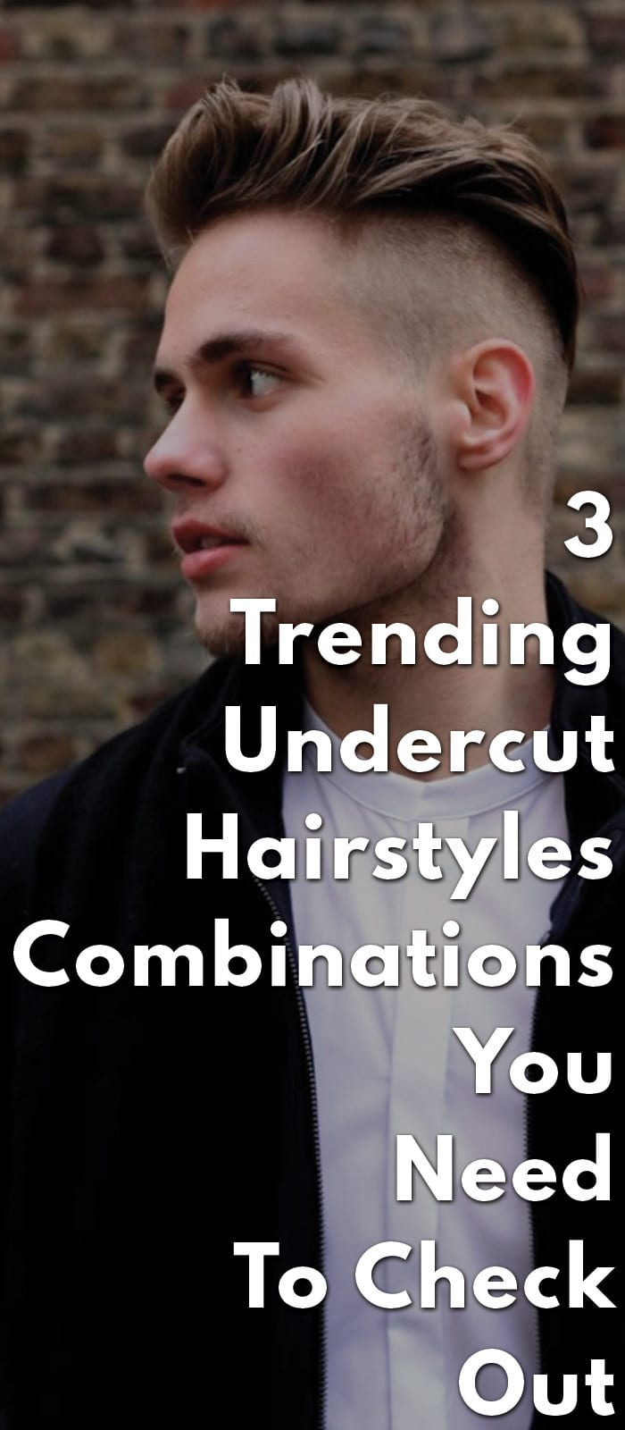 3-Trending-Undercut-Hairstyles-Combinations-You-Need-To-Check-Out