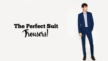 The Perfect Suit – Trousers!