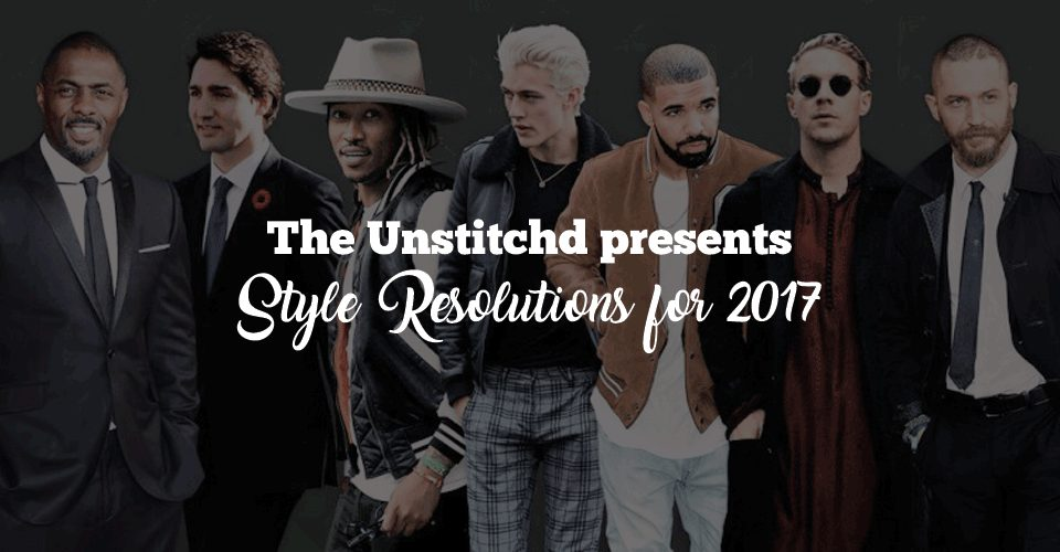 The Unstitchd presents Style Resolutions for 2017