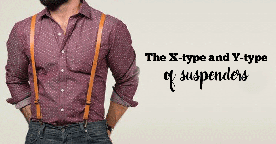 The X-type and Y-type of suspenders