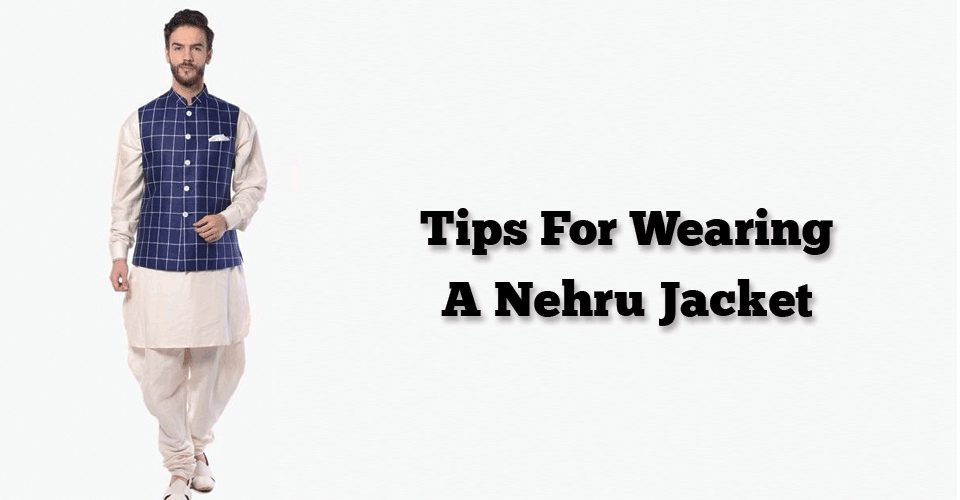 Tips For Wearing A Nehru Jacket