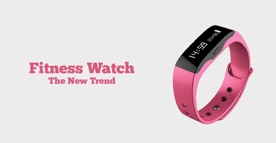 Fitness Watch – The New Trend