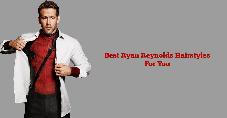 best ryan reynolds hairstyle