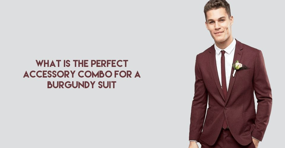 Best accessories for burgundy suit
