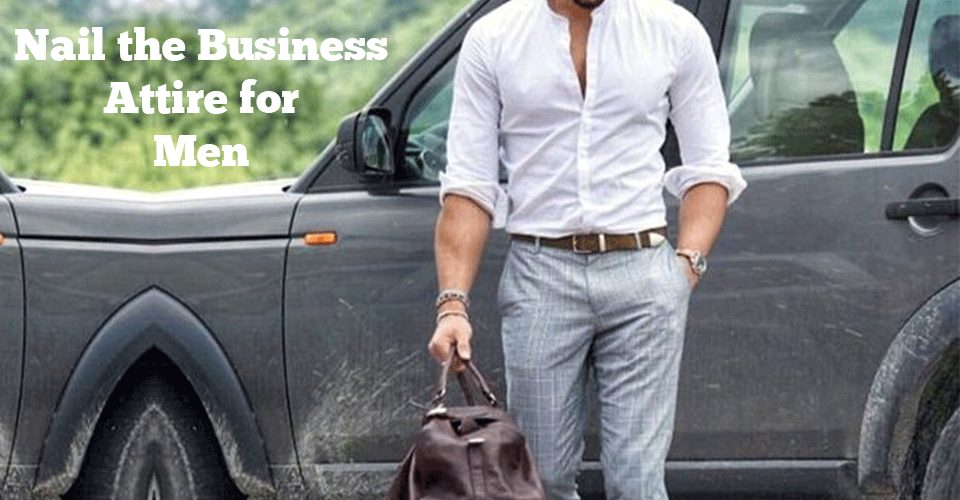 Nail the Busness Attire for Men