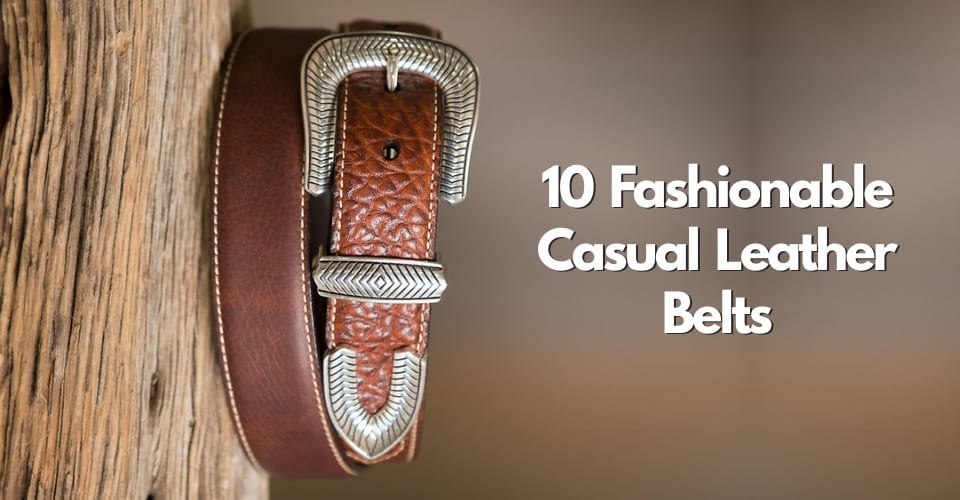 10 Fashionable Casual Leather Belts