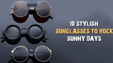 10 Stylish Sunglasses To Rock Sunny Days