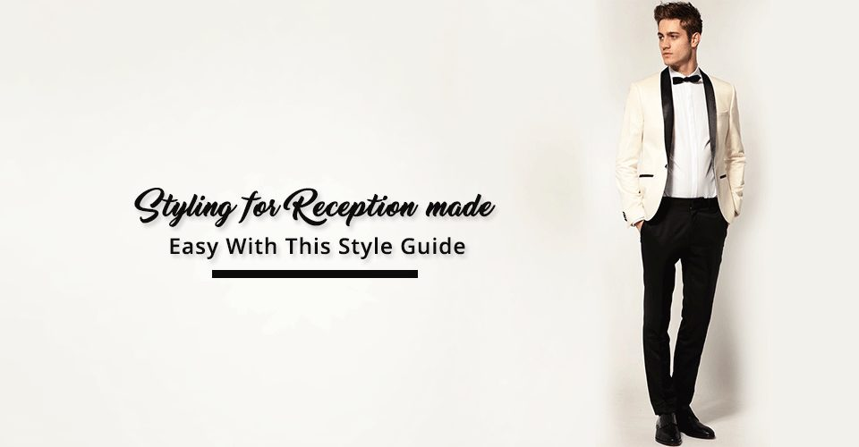 Guide To Dress Up In Style For The Reception Ceremony