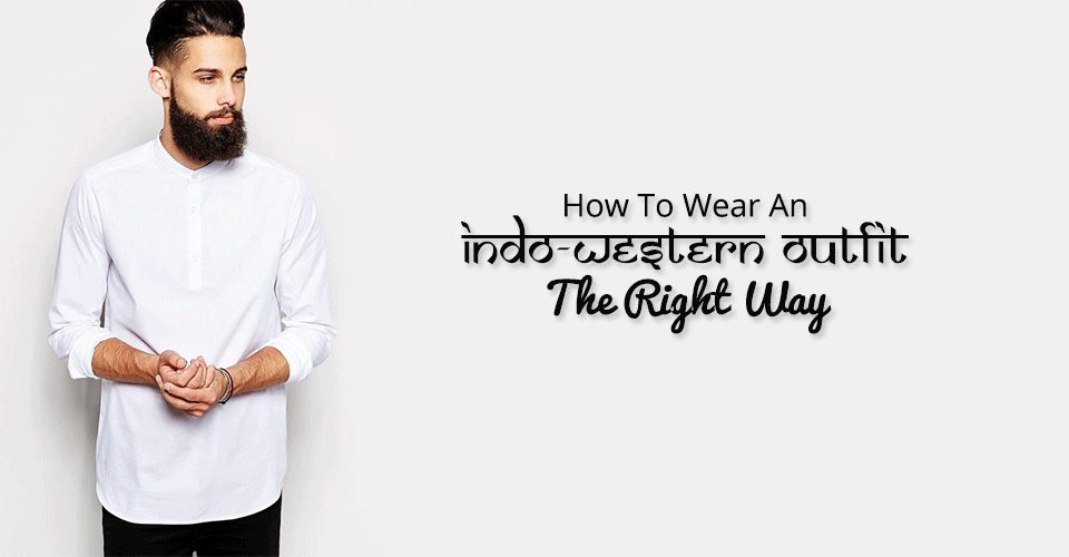 Men's Style Guide – How To Wear An Indo-Western Outfit The Right Way