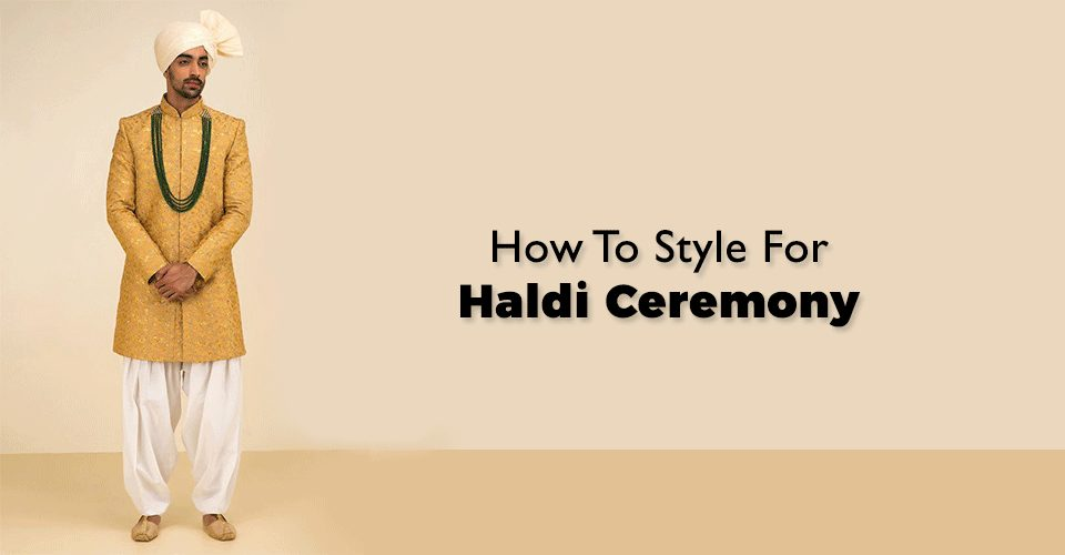 Men's Wedding Style Guide – How To Style For Haldi Ceremony