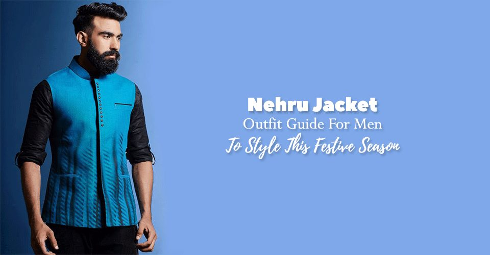 Nehru Jacket Outfit Guide For Men To Style This Festive Season