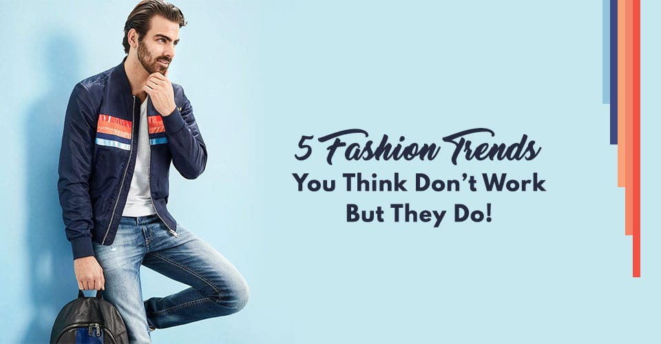 5 Fashion Trends You Think Don't Work But They Do!