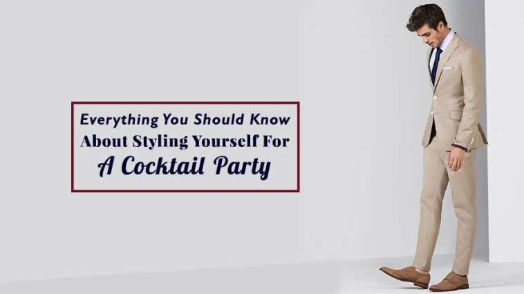 Everything You Should Know About Styling Yourself For A Cocktail Party