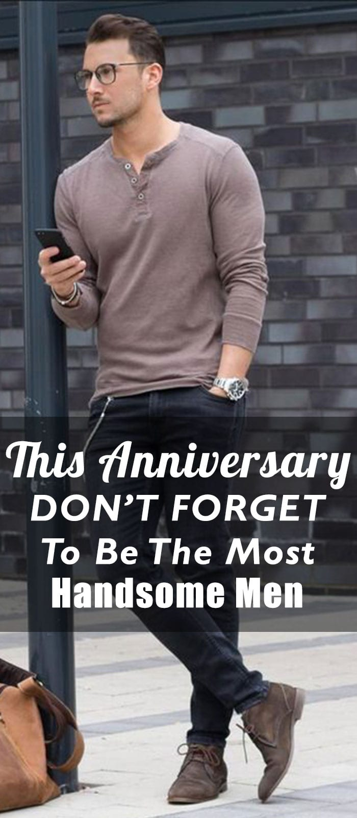 This Anniversary DON'T FORGET To Be The Most Handsome Men