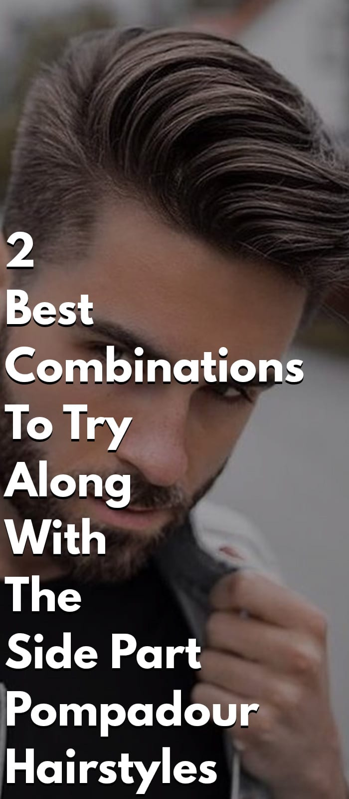 2 Best Combinations To Try Along With The Side Part Pompadour Hairstyles