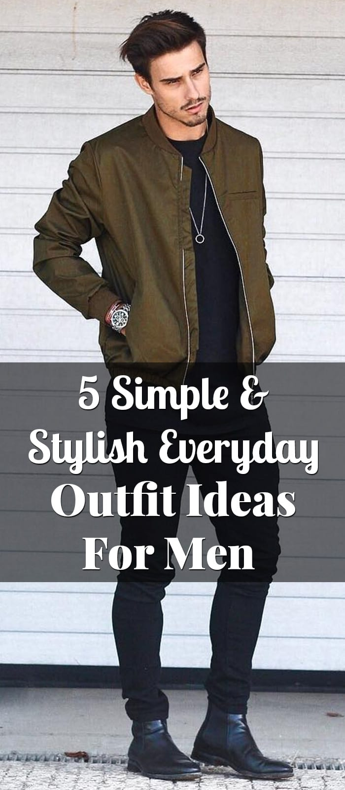 5 Simple & Stylish Everyday Outfit Ideas For Men