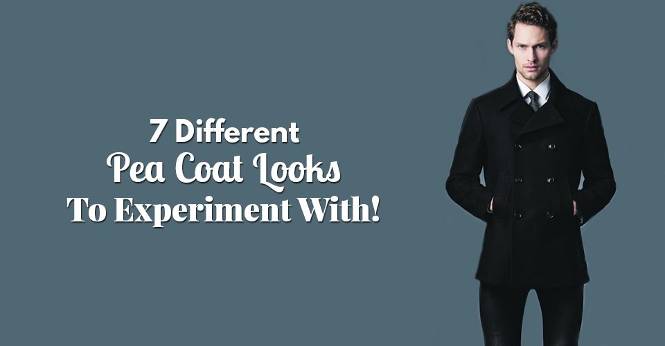 7 Different Pea Coat Looks To Experiment With!