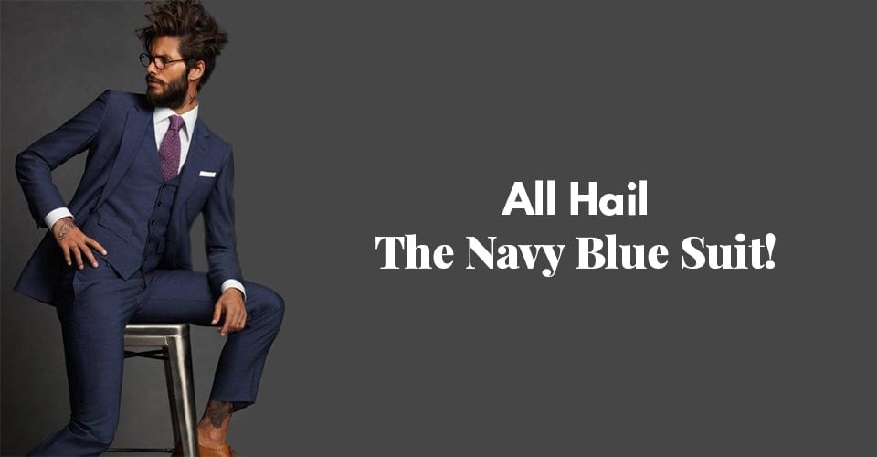 All Hail The Navy Blue Suit!