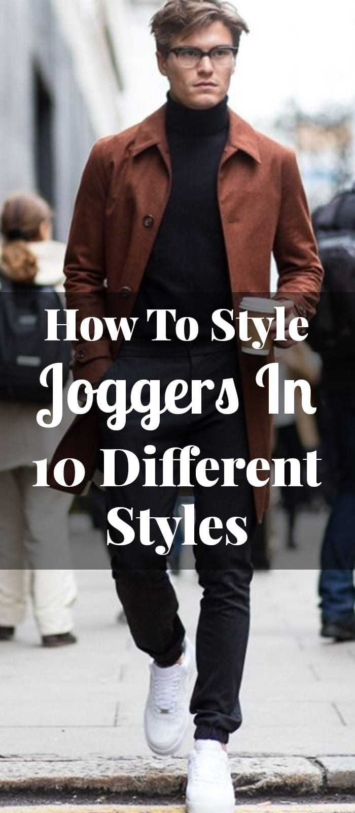 How To Style Joggers In 10 Different Styles