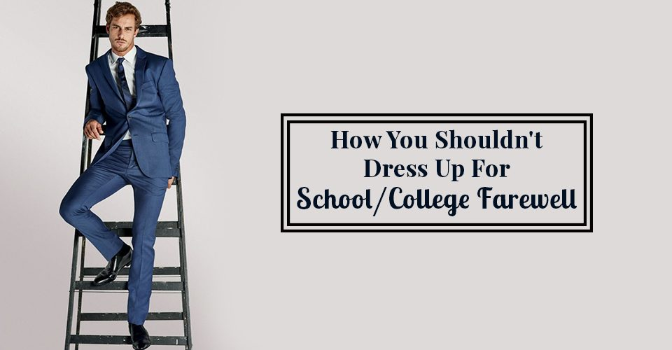How You Shouldn't Dress Up For SchoolCollege Farewell