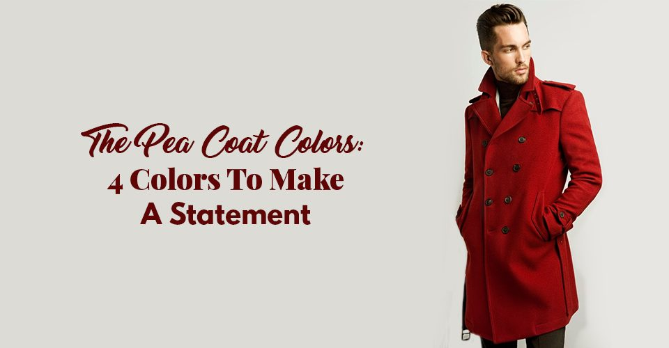 The Pea Coat Colors 4 Colors To Make A Statement