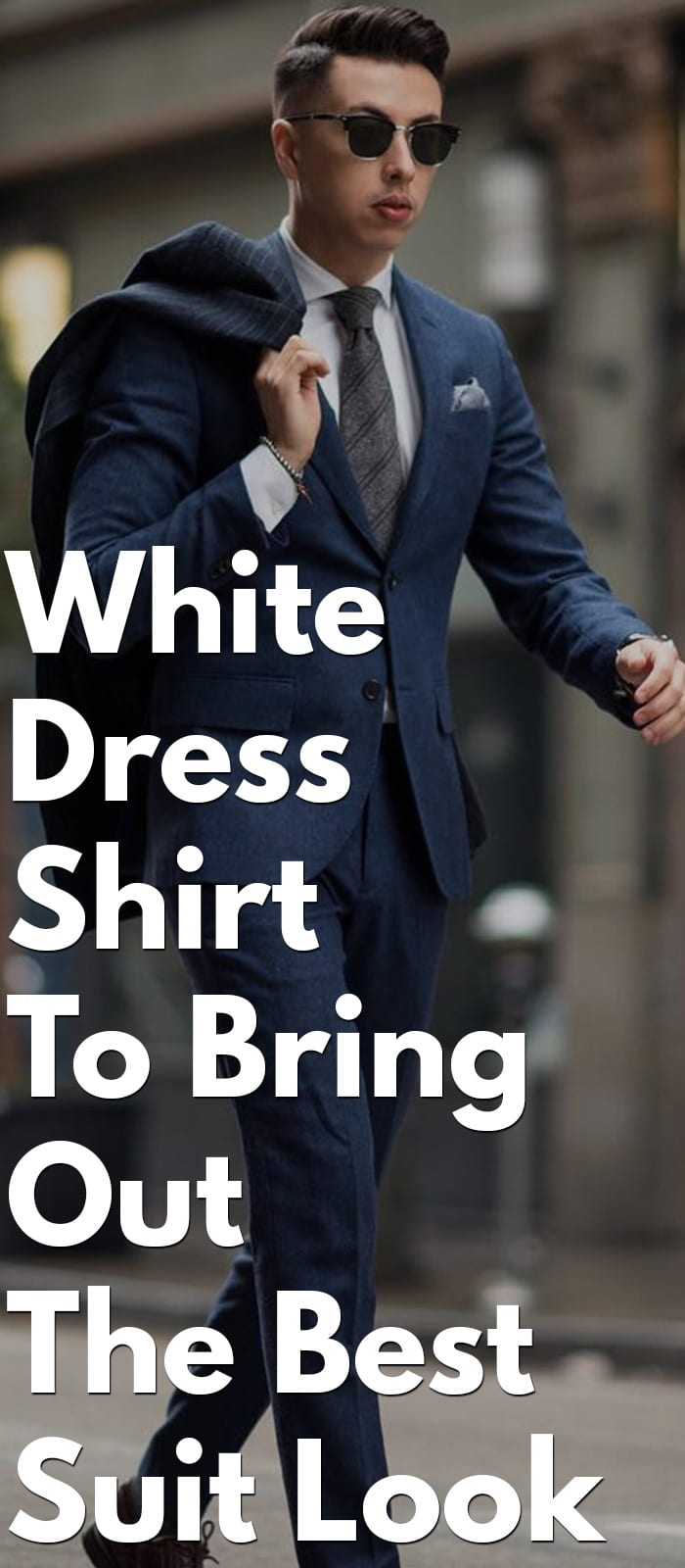 White Dress Shirt To Bring Out The Best Suit Look