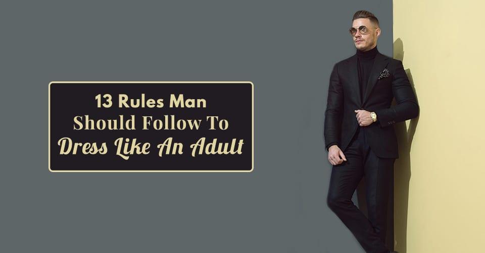 13 Rules Man Should Follow To Dress Like An Adult