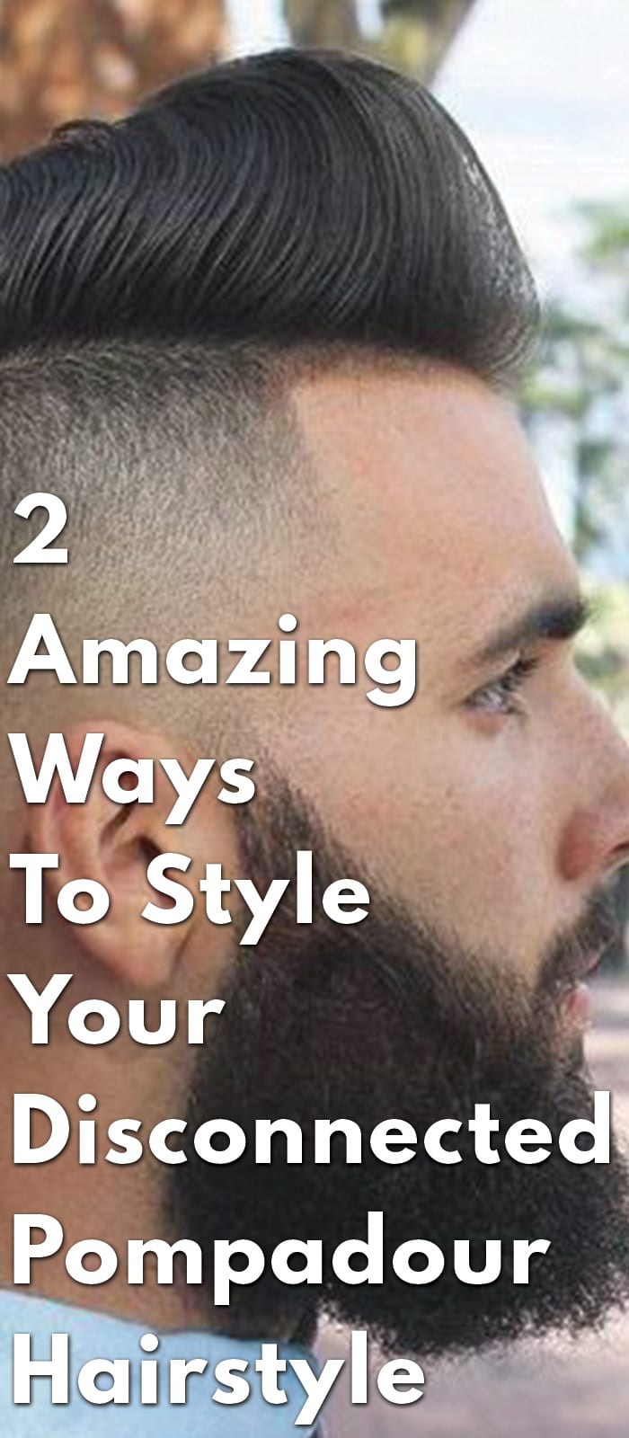2 Amazing Ways To Style Your Disconnected Pompadour Hairstyle