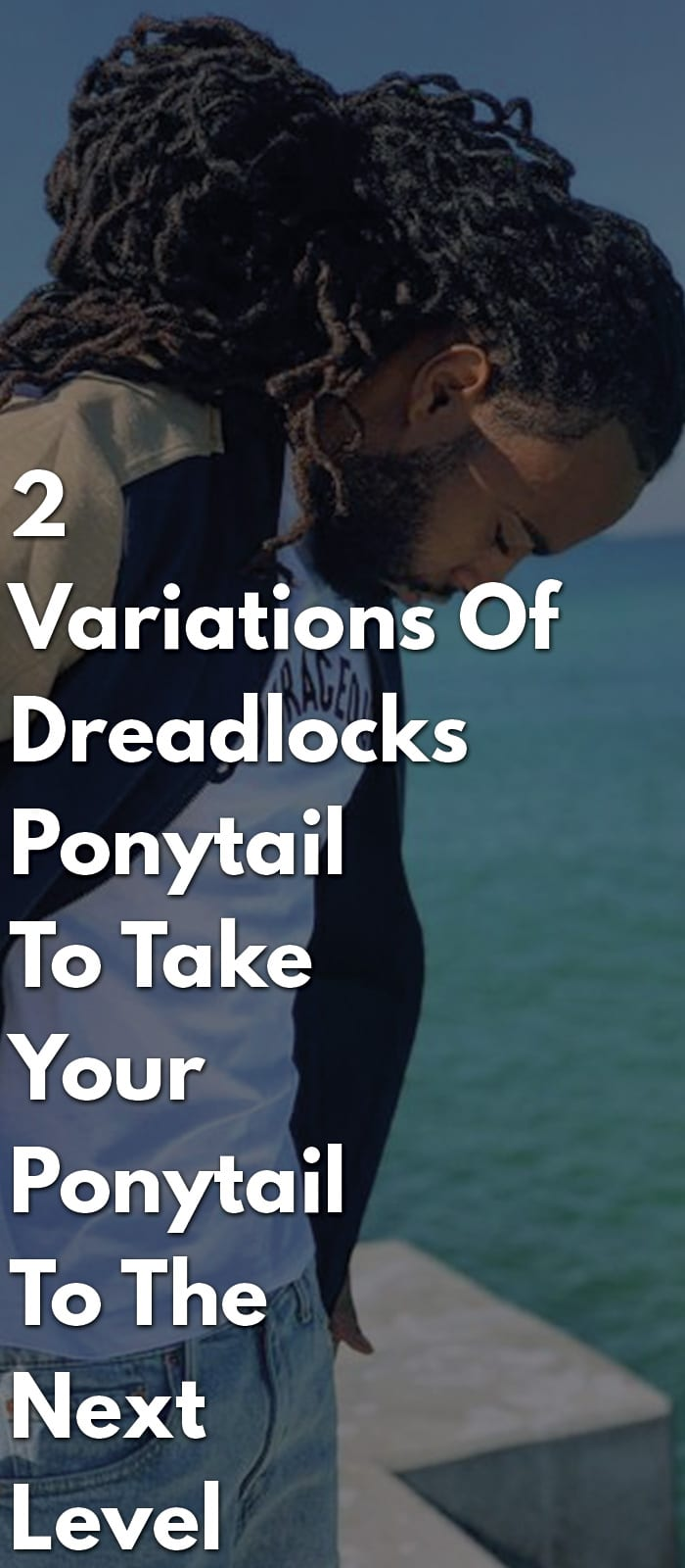 2 Variations Of Dreadlocks Ponytail To Take Your Ponytail To The Next Level
