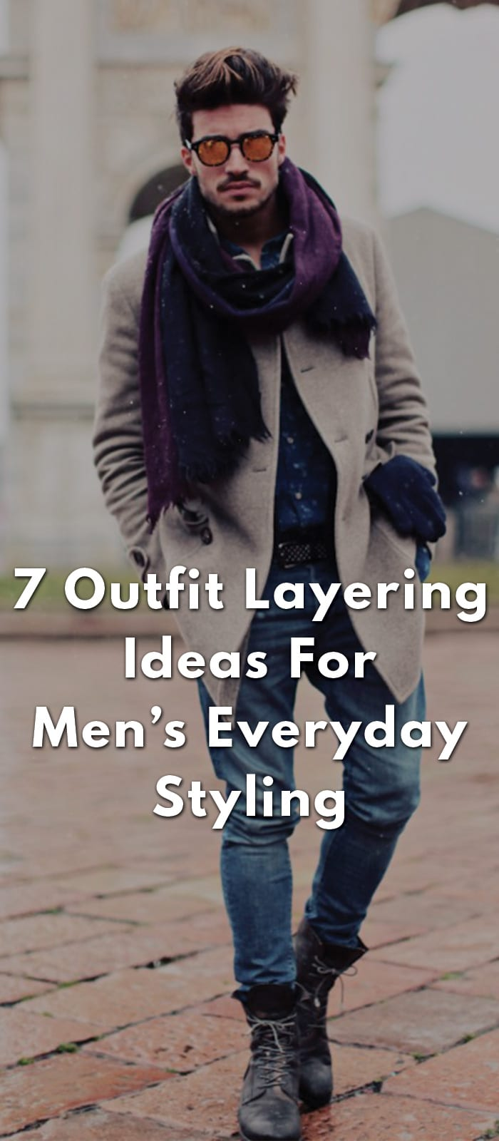 7-Outfit-Layering-Ideas-For-Men's-Everyday-Styling