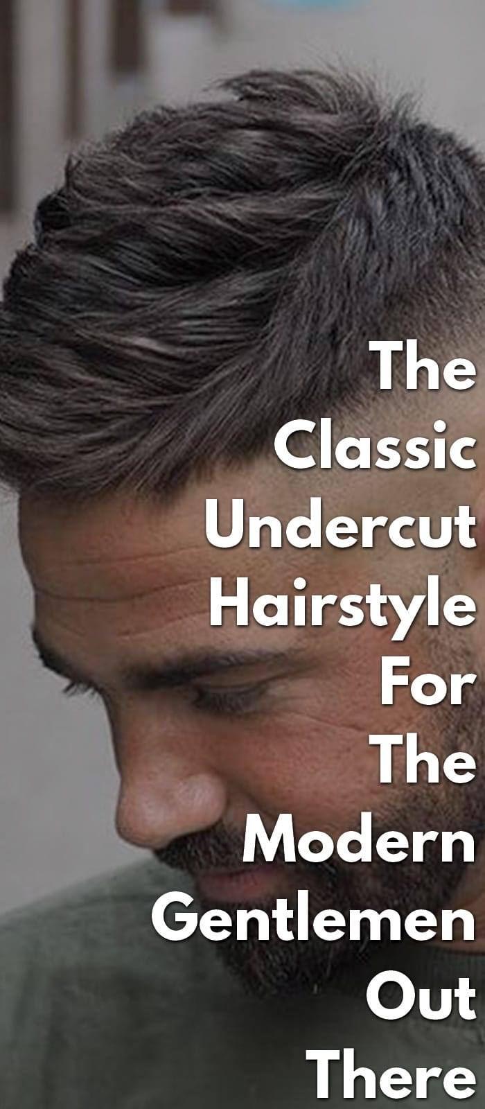 Classic Undercut Hairstyle For The Modern Gentlemen