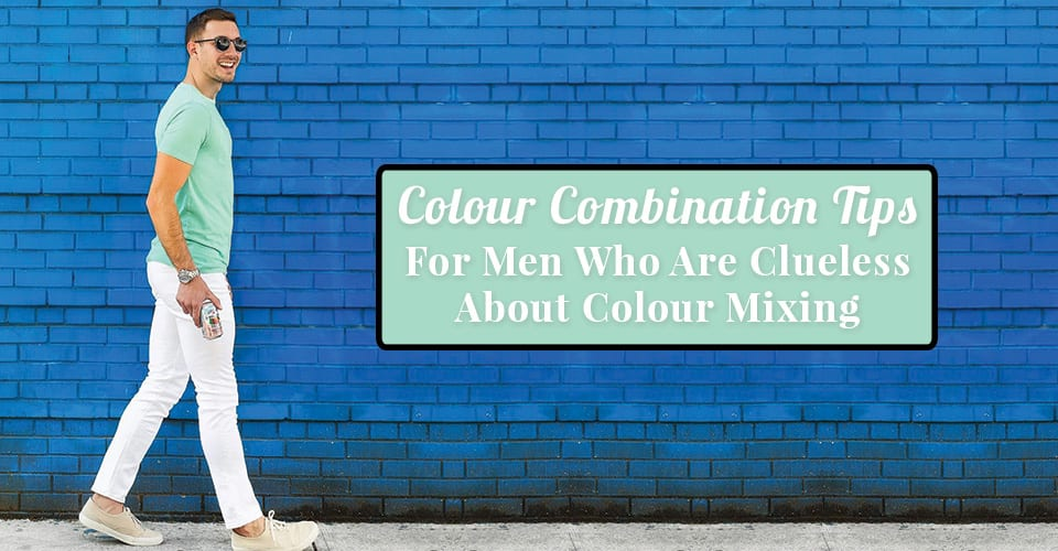 Colour-Combination-Tips-For-Men-Who-Are-Clueless-About-Colour-Mixing