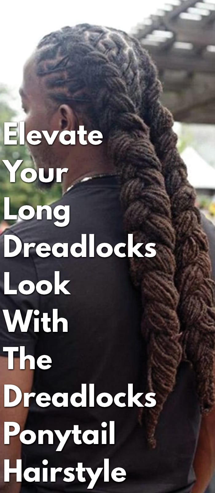 Elevate Your Dreadlocks Ponytail Hairstyle