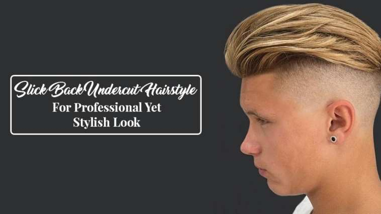 Slick Back Undercut Hairstyle For Professional Yet Stylish Look